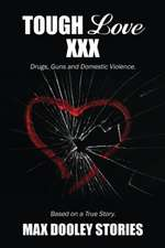 Tough Love XXX:  Drugs, Guns and Domestic Violence. Based on a True Story.
