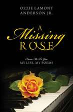 A Missing Rose:  From Me to You, My Life, My Poems