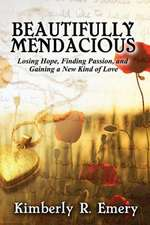 Beautifully Mendacious:  Losing Hope, Finding Passion, and Gaining a New Kind of Love