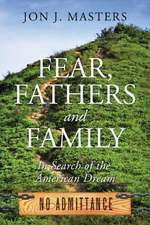 Fear, Fathers and Family:  In Search of the American Dream