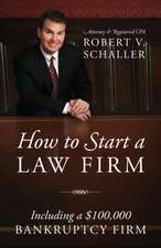How to Start a Law Firm:  Including a $100,000 Bankruptcy Firm