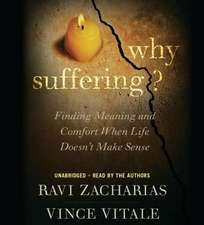 Why Suffering?: Finding Meaning and Comfort When Life Doesn't Make Sense