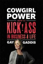 Cowgirl Power: How to Kick Ass in Business and Life
