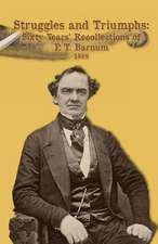Struggles and Triumphs -- Sixty Years' Recollections of P. T. Barnum
