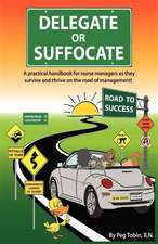Delegate or Suffocate:  A Practical Handbook for Nurse Managers as They Survive and Thrive on the Road of Management
