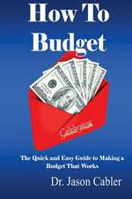 How to Budget- The Quick and Easy Guide to Making a Budget That Works
