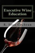 Executive Wine Education:  What They Should Have Taught You in Business School