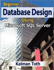 Beginner Database Design Using Microsoft SQL Server:  An Inspirational Journey from Failure to Success
