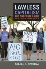 Lawless Capitalism:  The Subprime Crisis and the Case for an Economic Rule of Law
