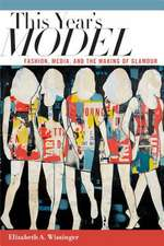 This Year's Model:  Fashion, Media, and the Making of Glamour
