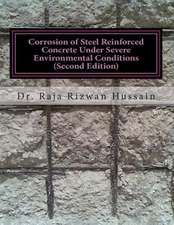 Corrosion of Steel Reinforced Concrete Under Severe Environmental Conditions