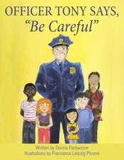 Officer Tony Says, Be Careful