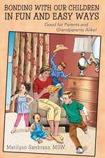 Bonding with Our Children in Fun and Easy Ways:  Good for Parents and Grandparents Alike!