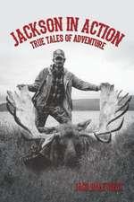 Jackson in Action:  True Tales of Adventure