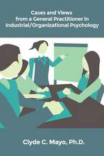 Cases and Views from a General Practitioner in Industrial/Organizational Psychology