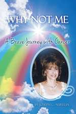 Why Not Me: A Brave Journey with Cancer