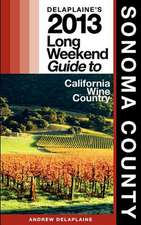 Delaplaine's 2013 Long Weekend Guide to Sonoma County