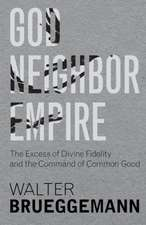 God, Neighbor, Empire: The Excess of Divine Fidelity and the Command of Common Good