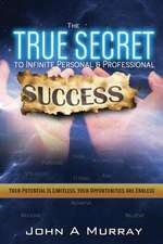 The 'True Secret' to Infinite Personal and Professional Success