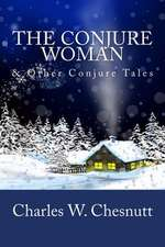 The Conjure Woman & Other Conjure Tales