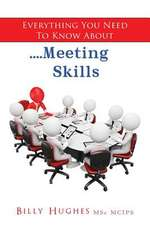 Everything You Need to Know About....Meeting Skills
