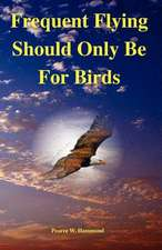 Frequent Flying Should Only Be for Birds
