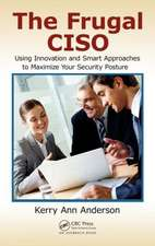 The Frugal Ciso:  Using Innovation and Smart Approaches to Maximize Your Security Posture