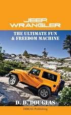 Jeep Wrangler the Ultimate Fun & Freedom Machine