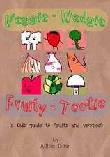 Veggie Wedgie, Fruity Tootie