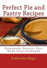 Perfect Pie and Pastry Recipes