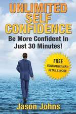 Unlimited Self Confidence - The Secrets to Being Confident