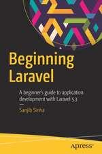 Beginning Laravel: A beginner's guide to application development with Laravel 5.3