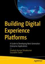 Building Digital Experience Platforms: A Guide to Developing Next-Generation Enterprise Applications