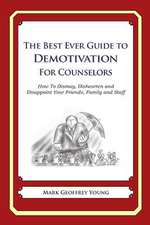 The Best Ever Guide to Demotivation for Counselors