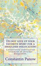 Do Not Give Up Your Favorite Sport for a Shoulder Dislocation!