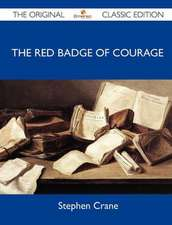 The Red Badge of Courage - The Original Classic Edition
