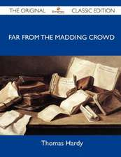 Far from the Madding Crowd - The Original Classic Edition