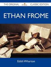 Ethan Frome - The Original Classic Edition
