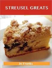 Streusel Greats: Delicious Streusel Recipes, the Top 73 Streusel Recipes