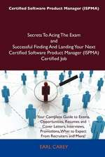 Certified Software Product Manager (Ispma) Secrets to Acing the Exam and Successful Finding and Landing Your Next Certified Software Product Manager (
