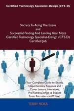 Certified Technology Specialist-Design (CTS-D) Secrets To Acing The Exam and Successful Finding And Landing Your Next Certified Technology Specialist-Design (CTS-D) Certified Job