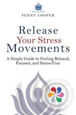 Release Your Stress Movements a Simple Guide to Feeling Relaxed, Focused, and Stress Free:  Herve Guibert and Company