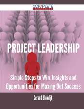 Project Leadership - Simple Steps to Win, Insights and Opportunities for Maxing Out Success