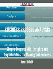 Business Process Analysis - Simple Steps to Win, Insights and Opportunities for Maxing Out Success