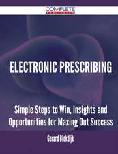 Electronic Prescribing - Simple Steps to Win, Insights and Opportunities for Maxing Out Success