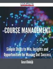 Course Management - Simple Steps to Win, Insights and Opportunities for Maxing Out Success
