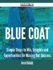 Blue Coat - Simple Steps to Win, Insights and Opportunities for Maxing Out Success