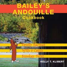 Bailey's Andouille Cookbook