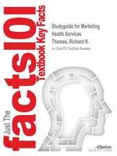 Studyguide for Marketing Health Services by Thomas, Richard K., ISBN 9781567933369