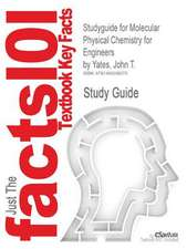 Studyguide for Molecular Physical Chemistry for Engineers by Yates, John T., ISBN 9781891389276